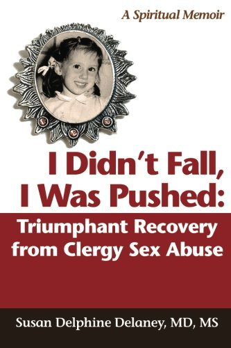 9781468061529: I Didn't Fall, I Was Pushed: Triumphant Recovery from Clergy Sex Abuse