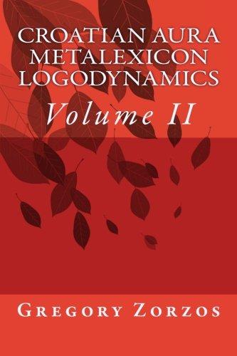 9781468064087: Croatian Aura Metalexicon Logodynamics: Volume II: 2