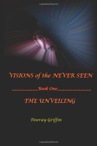 Visions of the Never Seen: The Unveiling: Griffin, Doeray L