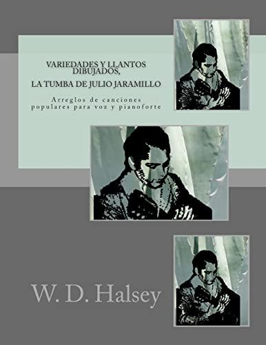 Variedades y llantos dibujados, La Tumba de Julio Jaramillo (Spanish Edition): Halsey, W. D.