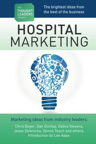 The Thought Leaders Project : Hospital Marketing: Bierbaum, Brian James