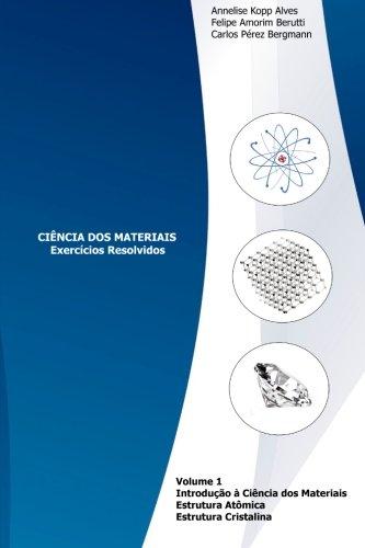 9781468069136: Exercicios Resolvidos: Introducao a Ciencia dos Materiais, Estrutura Atomica e Estrutura Cristalina (Volume 1) (Portuguese Edition)