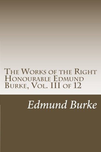 9781468069853: The Works of the Right Honourable Edmund Burke, Vol. III of 12