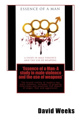 9781468072815: 'Essence of a Man: A study in male violence and the use of weapons'