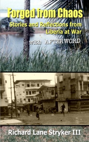 9781468073034: Forged from Chaos: Stories and Reflections from Liberia at War