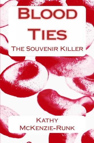 Blood Ties: The Souvenir Killer: McKenzie-Runk, Kathy