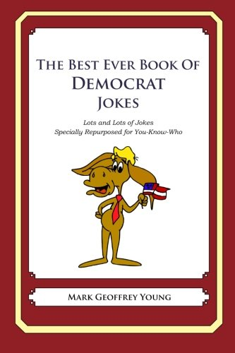 9781468076707: The Best Ever Book of Democrat Jokes: Lots and Lots of Jokes Specially Repurposed for You-Know-Who