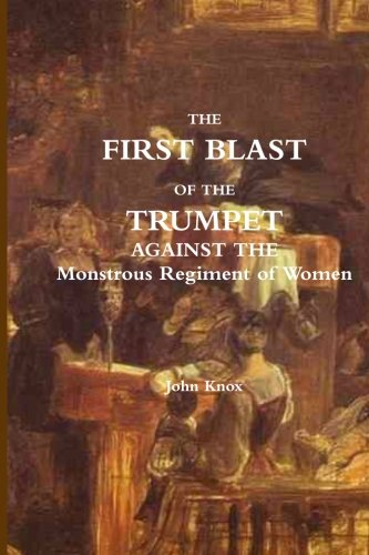 9781468076943: The First Blast of the Trumpet Against the Monstrous Regiment of Women