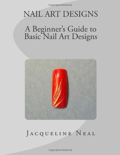 9781468077261: NAIL ART DESIGNS: A Beginners Guide to Basic Nail Art Designs: A Beginners Guide to Basic Nail Art Designs