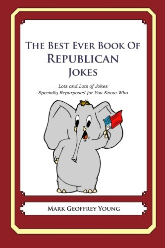 9781468078565: The Best Ever Book of Republican Jokes: Lots and Lots of Jokes Specially Repurposed for You-Know-Who