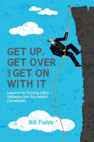 Get Up, Get Over and Get On with It: Lessons for turning life's setbacks into successful ...