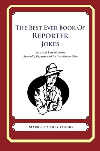 9781468078879: The Best Ever Book of Reporter Jokes: Lots and Lots of Jokes Specially Repurposed for You-Know-Who