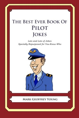9781468079067: The Best Ever Book of Pilot Jokes: Lots and Lots of Jokes Specially Repurposed for You-Know-Who