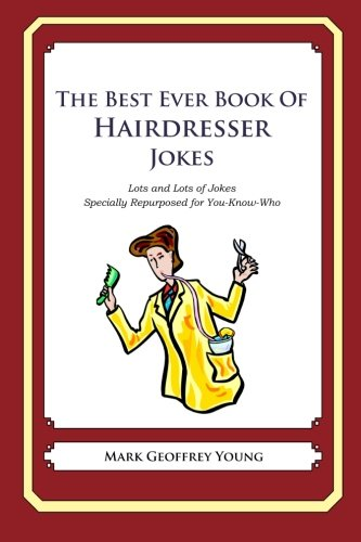 9781468080094: The Best Ever Book of Hairdresser Jokes: Lots and Lots of Jokes Specially Repurposed for You-Know-Who