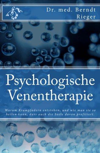 9781468081862: Psychologische Venentherapie: Warum Krampfadern Entstehen, Und Wie Man Sie So Heilen Kann, Dass Auch Die Seele Davon Profitiert.