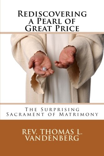 9781468089899: Rediscovering a Pearl of Great Price: The Surprising Sacrament of Matrimony