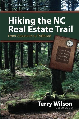9781468090963: Hiking the NC Real Estate Trail: From Classroom to Trailhead. A Field Guide for the Newly Licensed Real Estate Agent