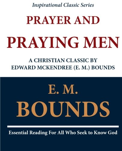 9781468092608: Prayer and Praying Men: A Christian Classic by Edward McKendree (E. M.) Bounds