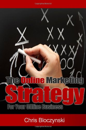 The Online Marketing Strategy For Your Offline Business (Volume 1): Bloczynski, Chris