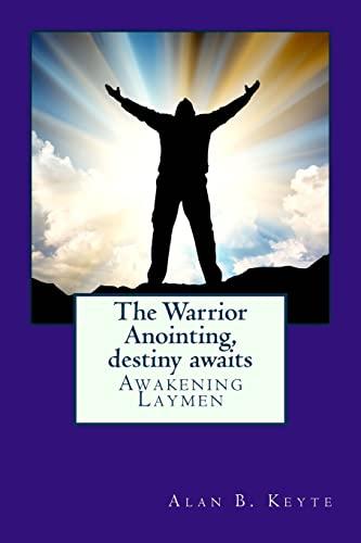 9781468094695: The Warrior Anointing, destiny awaits: Awakening Laymen: Volume 1