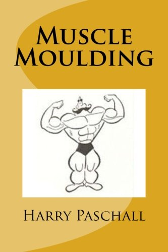 9781468095807: Muscle Moulding
