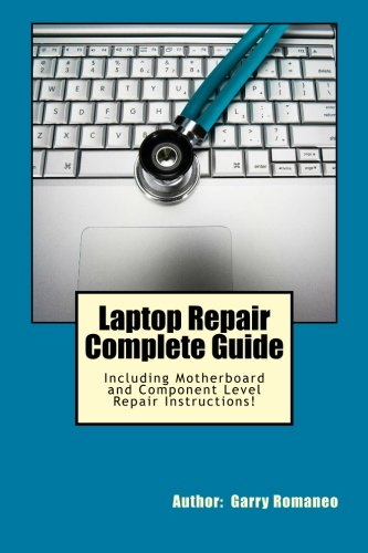 9781468096521: Laptop Repair Complete Guide; Including Motherboard Component Level Repair!