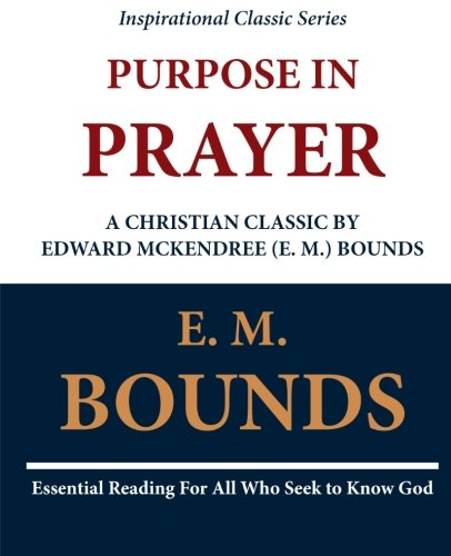 9781468097665: Purpose in Prayer: A Christian Classic by Edward McKendree (E. M.) Bounds