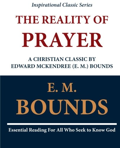9781468098969: The Reality of Prayer: A Christian Classic by Edward McKendree (E. M.) Bounds
