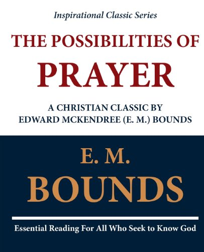 9781468099362: The Possibilities of Prayer: A Christian Classic by Edward McKendree (E. M.) Bounds