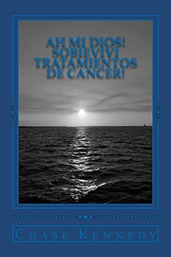 9781468099669: Ah Mi Dios! Sobievivi Tratamientos de Cancer!: Aprenda sobre los productos asombrosos que pueden eliminar prácticamente los efectos secundarios ... radiación y quimioterapia! (Spanish Edition)