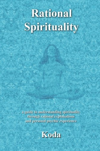 9781468102307: Rational Spirituality: a guide to understanding spirituality through rational explanations and personal psychic experience