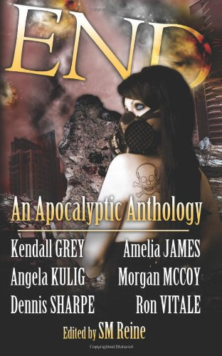End: An Apocalyptic Anthology: Gray, Kendall, James,