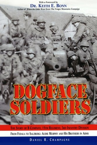 9781468104493: Dogface Soldiers: The Story of B Company, 15th Regiment, 3rd Infantry Division—From Fedala to Salzburg: Audie Murphy and His Brothers in Arms