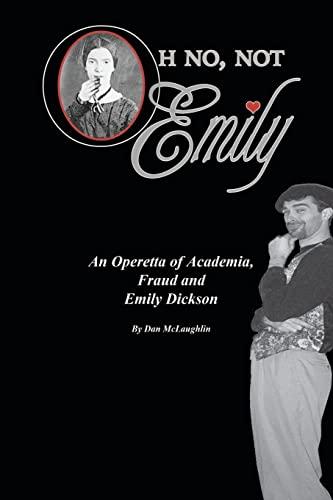 9781468104776: Oh No, Not Emily!: An Operetta of Academia, Fraud & Emily Dickinson