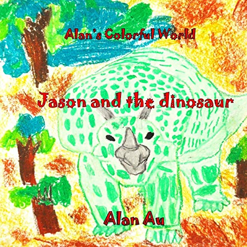 9781468105056: Alan's Colorful World (Jason and the Dinosaurs): Jason and the Dinosaurs (Volume 1)