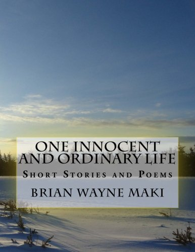 One Innocent & Ordinary Life: Short Stories and Poems (Volume 1): Maki, Mr. Brian Wayne