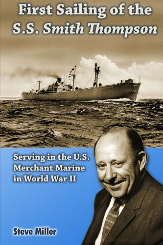 9781468106428: First Sailing of the S.S. Smith Thompson: Serving in the U.S. Merchant Marine in World War II
