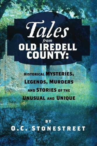 9781468110173: Tales from Old Iredell County: Historical Mysteries, Legends, Murders and Stories of the Unusual and Unique