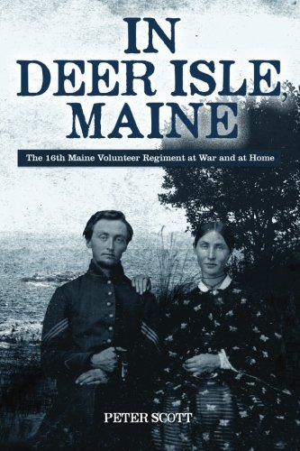 9781468110227: In Deer Isle, Maine: The 16th Maine Volunteer Regiment at war and at home.