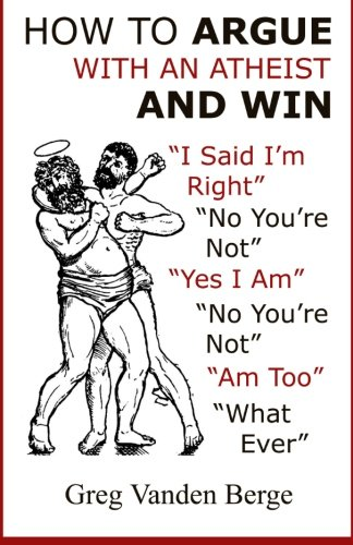 9781468112504: How To Argue With An Atheist And Win