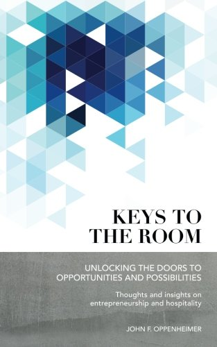 9781468112542: Keys to the Room: Unlocking the Doors to Opportunities and Possibilities: Thoughts and Insights on Entrepreneurship and Hospitality