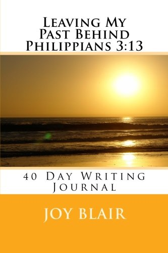 9781468113020: Leaving My Past Behind Philippians 3:13 40 day Writing Journal