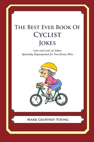 9781468114249: The Best Ever Book of Cyclist Jokes: Lots and Lots of Jokes Specially Repurposed for You-Know-Who