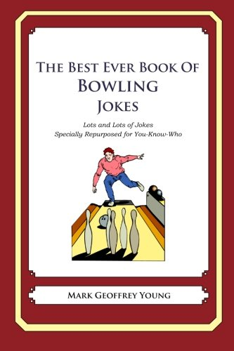 9781468114263: The Best Ever Book of Bowling Jokes: Lots and Lots of Jokes Specially Repurposed for You-Know-Who