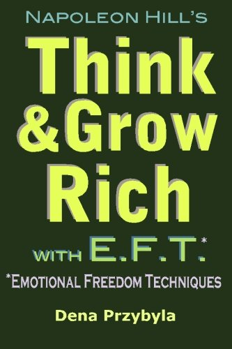 Think and Grow Rich with EFT (Emotional Freedom Techniques): Dena A Przybyla
