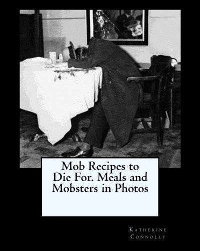 9781468115208: Mob Recipes to Die For. Meals and Mobsters in Photos