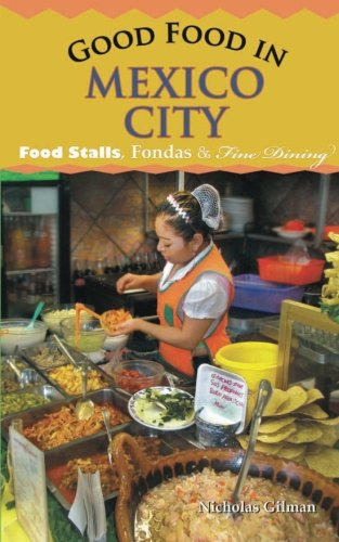 9781468116151: good food in mexico city: Food Stalls, Fondas & Fine Dining