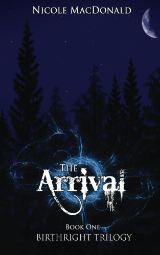 The Arrival: Book One of the BirthRight Trilogy (Volume 1): Nicole MacDonald