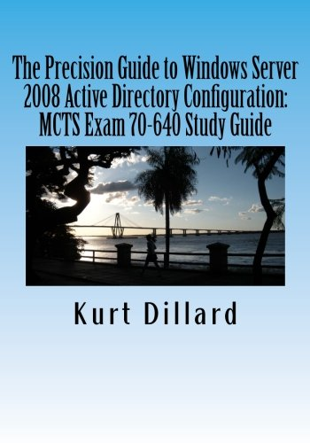 9781468120172: The Precision Guide to Windows Server 2008 Active Directory Configuration: MCTS Exam 70-640 Study Guide