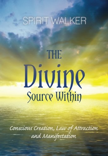 9781468120868: The Divine Source Within: Conscious Creation, Law of Attraction and Manifestation